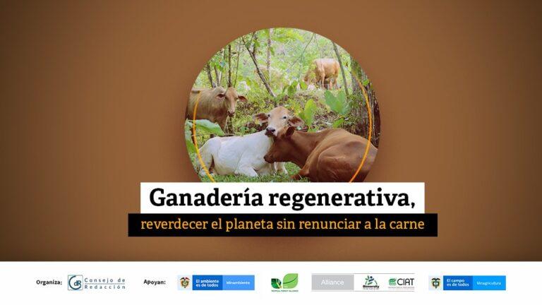 Ganadería regenerativa, reverdecer el planeta sin renunciar a la carne